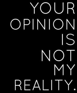 youropinionisnotmyreality